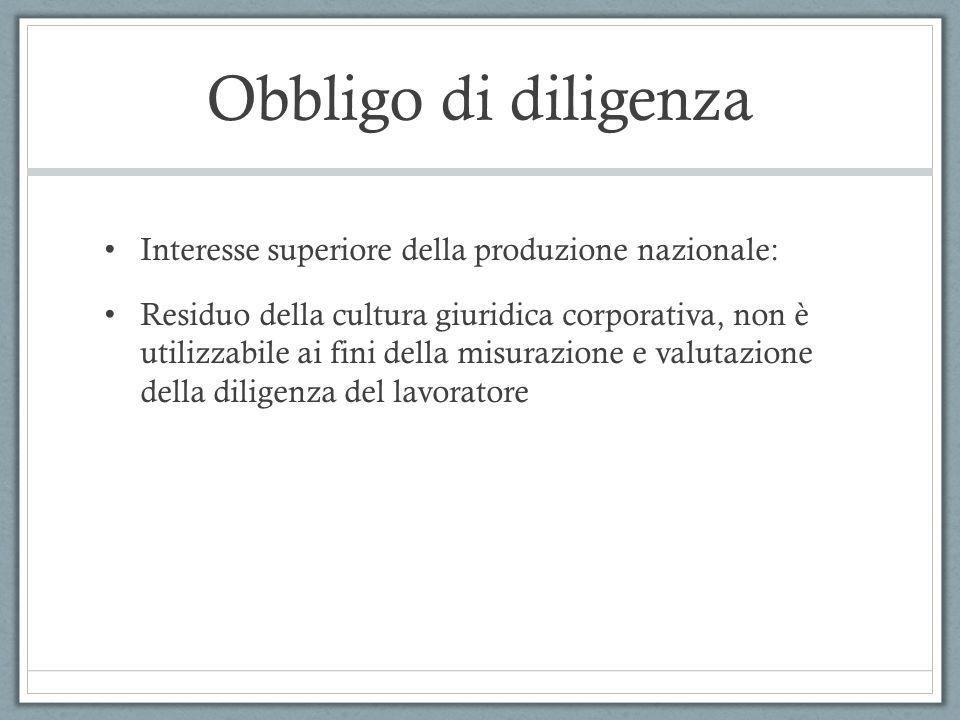 Obbligo di diligenza Interesse superiore della produzione nazionale: Residuo della cultura giuridica corporativa, non è utilizzabile ai fini della mis