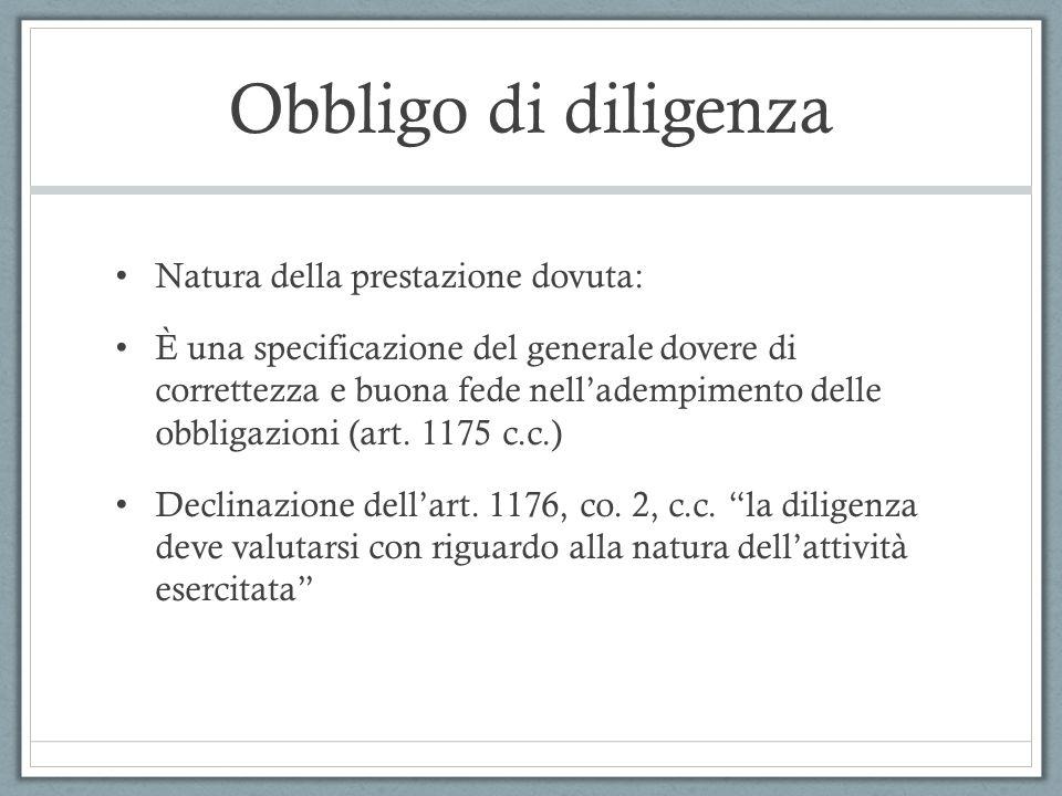 Obbligo di diligenza Natura della prestazione dovuta: È una specificazione del generale dovere di correttezza e buona fede nell'adempimento delle obbligazioni (art.