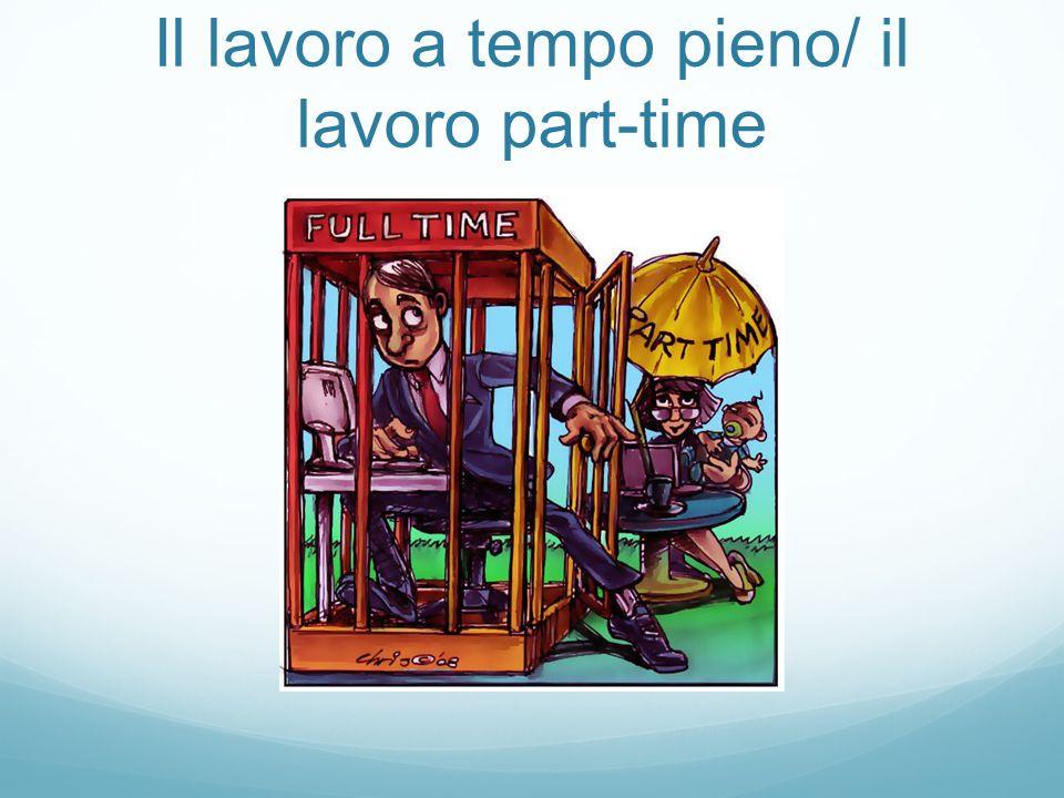 Il lavoro a tempo pieno/ il lavoro part-time