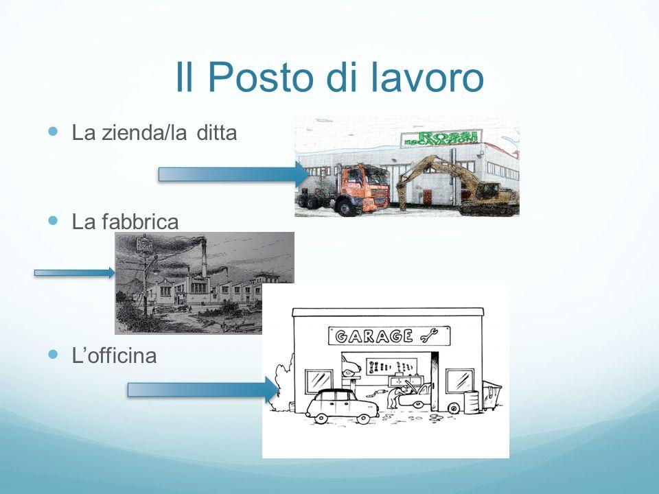 Il Posto di lavoro La zienda/la ditta La fabbrica L'officina