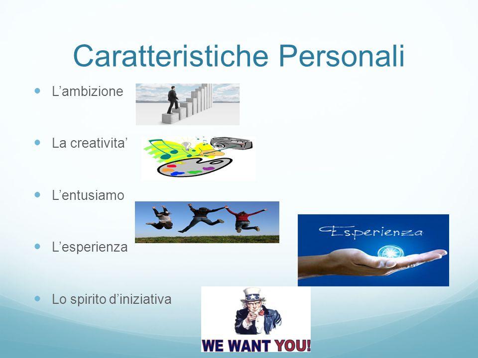Caratteristiche Personali L'ambizione La creativita' L'entusiamo L'esperienza Lo spirito d'iniziativa