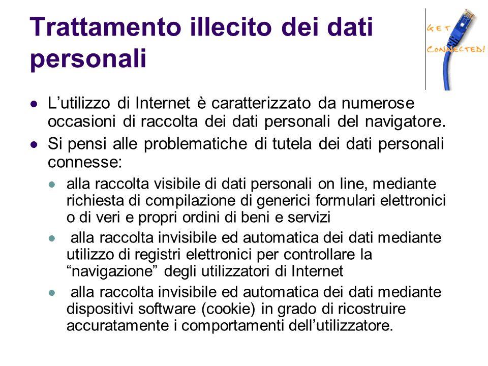 Trattamento illecito dei dati personali L'utilizzo di Internet è caratterizzato da numerose occasioni di raccolta dei dati personali del navigatore. S
