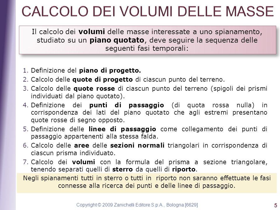 Copyright © 2009 Zanichelli Editore S.p.A., Bologna [6629] 5 Il calcolo dei volumi delle masse interessate a uno spianamento, studiato su un piano quotato, deve seguire la sequenza delle seguenti fasi temporali: 1.Definizione del piano di progetto.