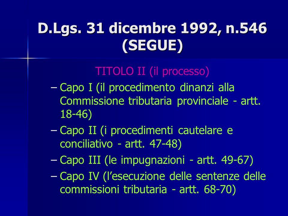D.Lgs. 31 dicembre 1992, n.546 (disposizioni sul processo tributario in attuazione della delega al Governo contenuta nell'articolo 30 della l. 30 dice