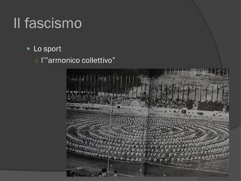 Il fascismo Lo sport ○ l' armonico collettivo