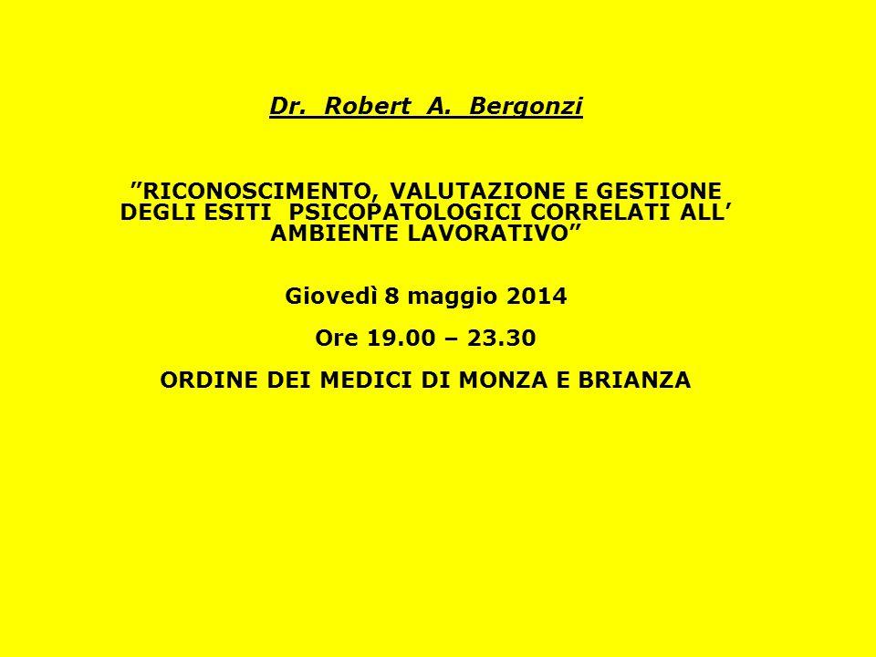 """Dr. Robert A. Bergonzi """"RICONOSCIMENTO, VALUTAZIONE E GESTIONE DEGLI ESITI PSICOPATOLOGICI CORRELATI ALL' AMBIENTE LAVORATIVO"""" Giovedì 8 maggio 2014 O"""