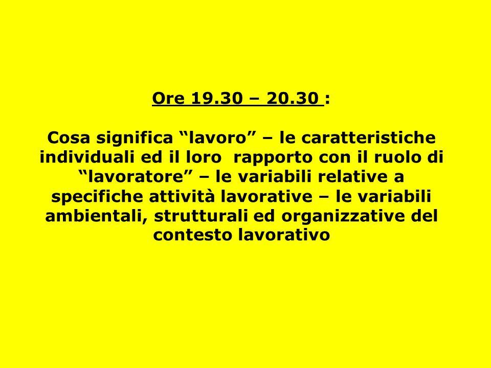 """Ore 19.30 – 20.30 : Cosa significa """"lavoro"""" – le caratteristiche individuali ed il loro rapporto con il ruolo di """"lavoratore"""" – le variabili relative"""