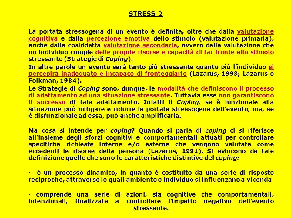 STRESS 2 La portata stressogena di un evento è definita, oltre che dalla valutazione cognitiva e dalla percezione emotiva dello stimolo (valutazione p