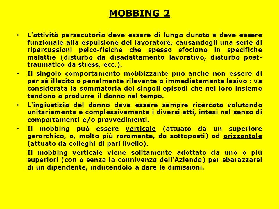 MOBBING 2 L'attività persecutoria deve essere di lunga durata e deve essere funzionale alla espulsione del lavoratore, causandogli una serie di riperc