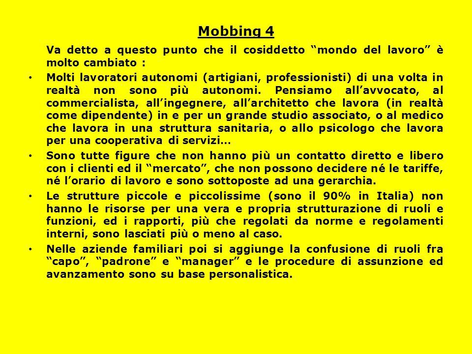 """Mobbing 4 Va detto a questo punto che il cosiddetto """"mondo del lavoro"""" è molto cambiato : Molti lavoratori autonomi (artigiani, professionisti) di una"""