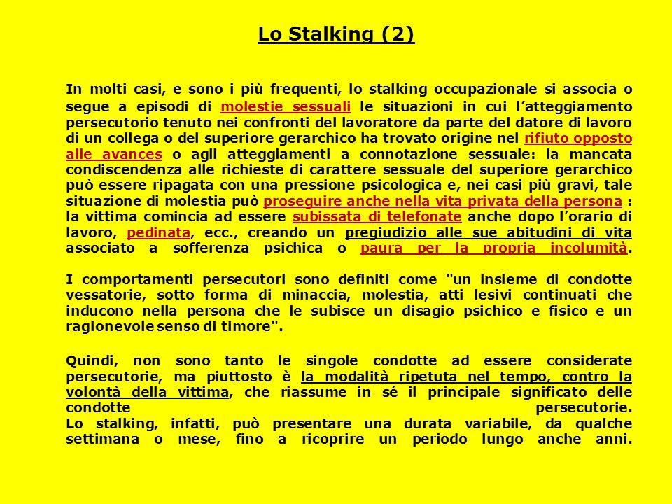 Lo Stalking (2) In molti casi, e sono i più frequenti, lo stalking occupazionale si associa o segue a episodi di molestie sessuali le situazioni in cu
