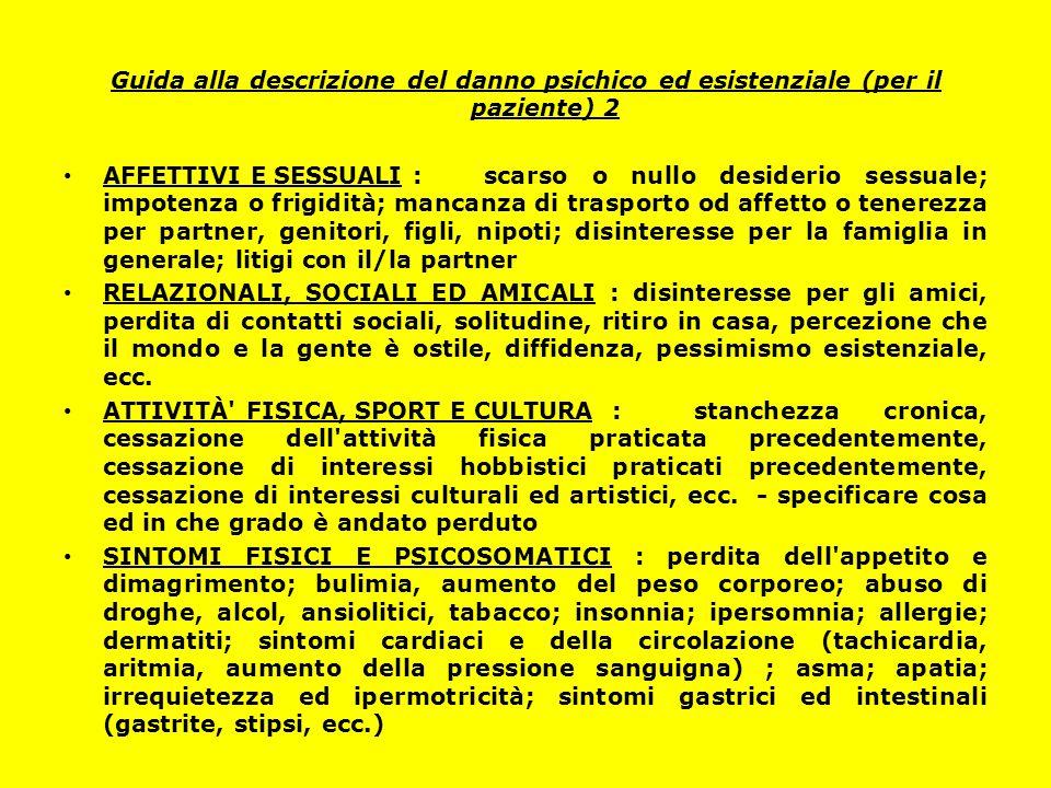 Guida alla descrizione del danno psichico ed esistenziale (per il paziente) 2 AFFETTIVI E SESSUALI :scarso o nullo desiderio sessuale; impotenza o fri