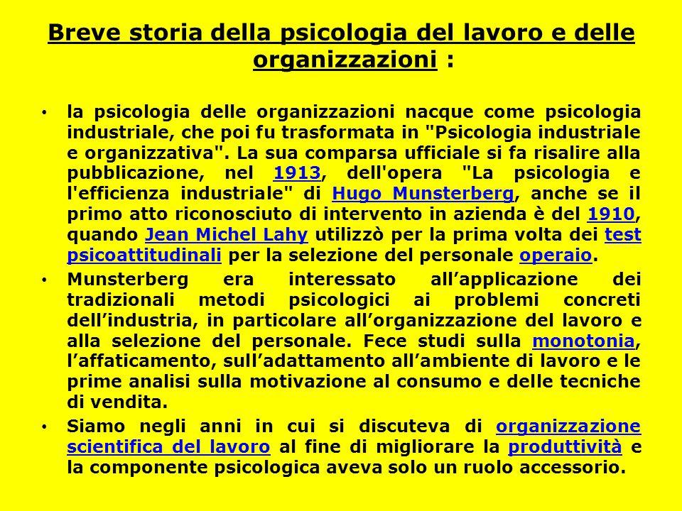 Breve storia della psicologia del lavoro e delle organizzazioni : la psicologia delle organizzazioni nacque come psicologia industriale, che poi fu tr
