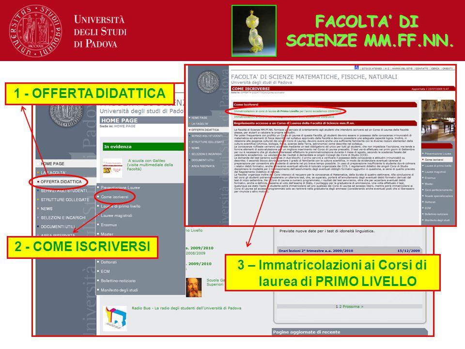 FACOLTA' DI SCIENZE MM.FF.NN. 1 - OFFERTA DIDATTICA 2 - COME ISCRIVERSI 3 – Immatricolazioni ai Corsi di laurea di PRIMO LIVELLO