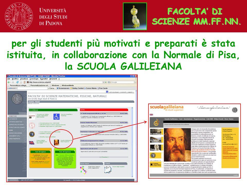 per gli studenti più motivati e preparati è stata istituita, in collaborazione con la Normale di Pisa, la SCUOLA GALILEIANA FACOLTA' DI SCIENZE MM.FF.NN.