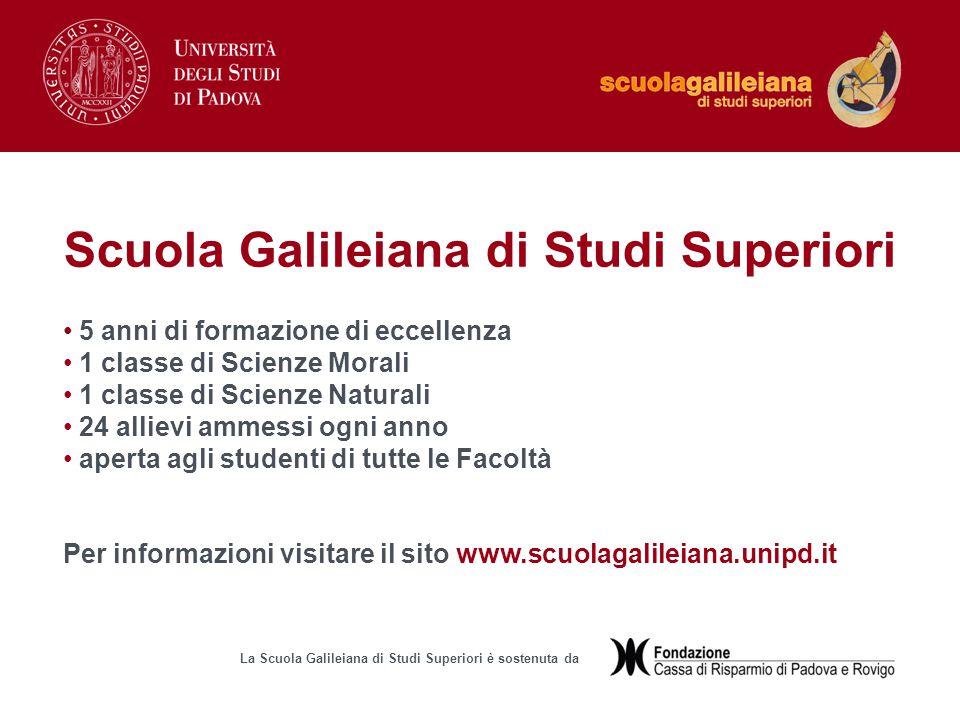 Per informazioni visitare il sito www.scuolagalileiana.unipd.it La Scuola Galileiana di Studi Superiori è sostenuta da Scuola Galileiana di Studi Supe