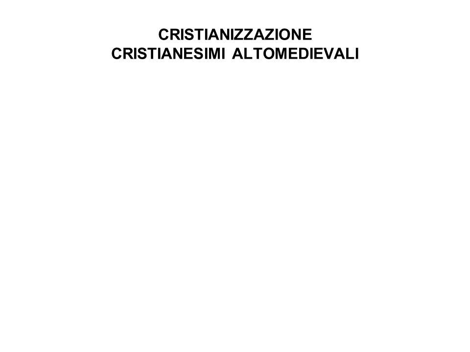 CRISTIANIZZAZIONE CRISTIANESIMI ALTOMEDIEVALI