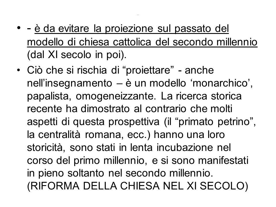 - è da evitare la proiezione sul passato del modello di chiesa cattolica del secondo millennio (dal XI secolo in poi).