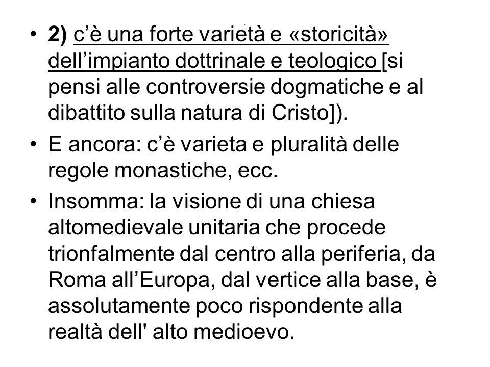 2) c'è una forte varietà e «storicità» dell'impianto dottrinale e teologico [si pensi alle controversie dogmatiche e al dibattito sulla natura di Cristo]).