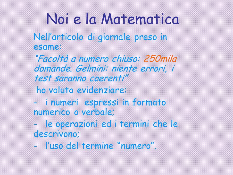 1 Noi e la Matematica Nell'articolo di giornale preso in esame: Facoltà a numero chiuso: 250mila domande.