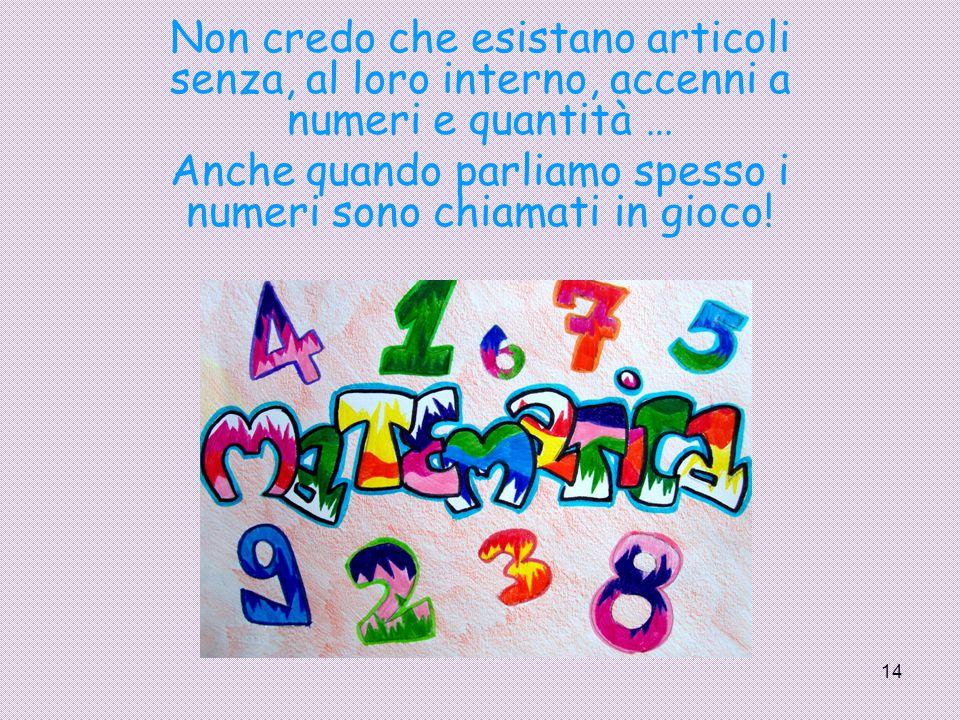 14 Non credo che esistano articoli senza, al loro interno, accenni a numeri e quantità … Anche quando parliamo spesso i numeri sono chiamati in gioco!