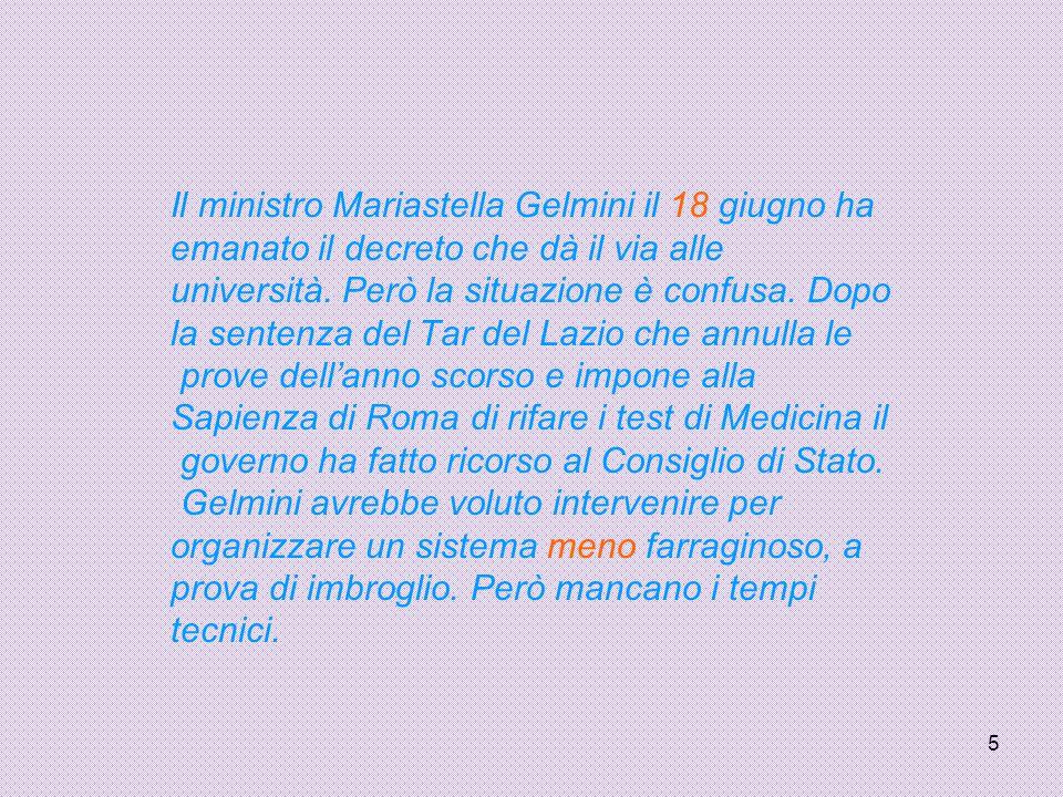 5 Il ministro Mariastella Gelmini il 18 giugno ha emanato il decreto che dà il via alle università.
