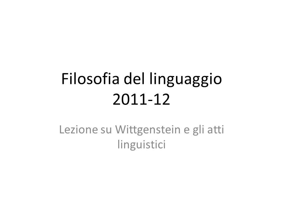 Filosofia del linguaggio 2011-12 Lezione su Wittgenstein e gli atti linguistici