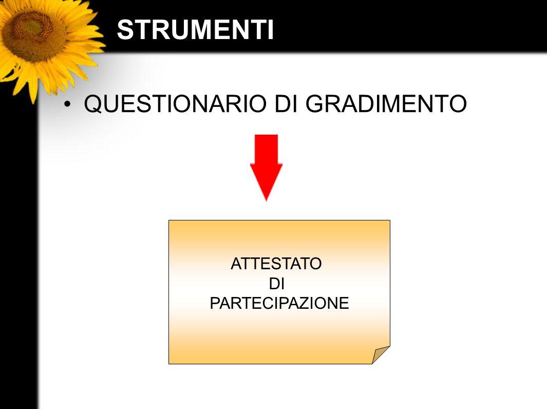 STRUMENTI QUESTIONARIO DI GRADIMENTO ATTESTATO DI PARTECIPAZIONE