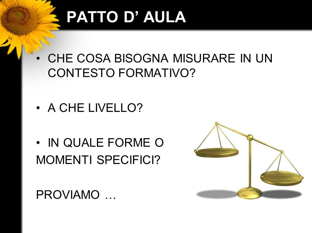 PATTO D' AULA CHE COSA BISOGNA MISURARE IN UN CONTESTO FORMATIVO? A CHE LIVELLO? IN QUALE FORME O MOMENTI SPECIFICI? PROVIAMO …