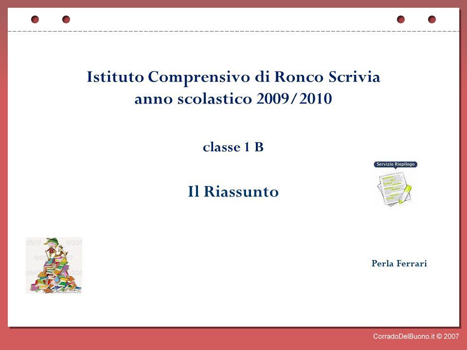 Istituto Comprensivo di Ronco Scrivia anno scolastico 2009/2010 classe 1 B Il Riassunto Perla Ferrari