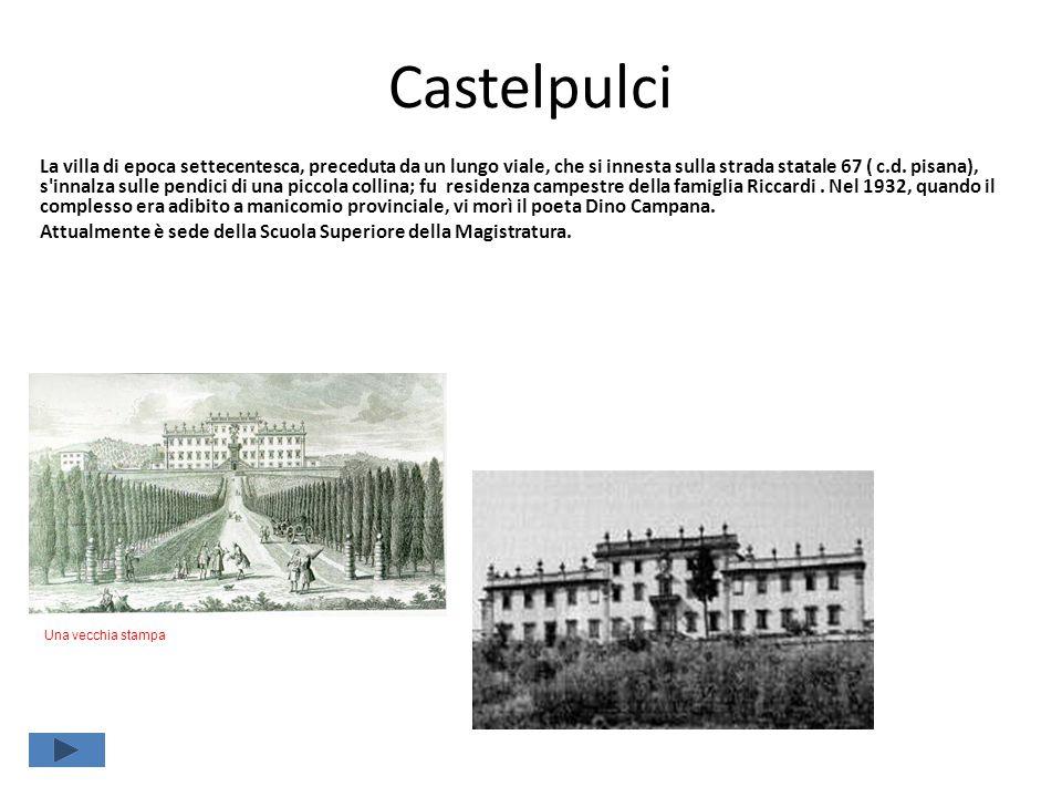 Castelpulci La villa di epoca settecentesca, preceduta da un lungo viale, che si innesta sulla strada statale 67 ( c.d. pisana), s'innalza sulle pendi
