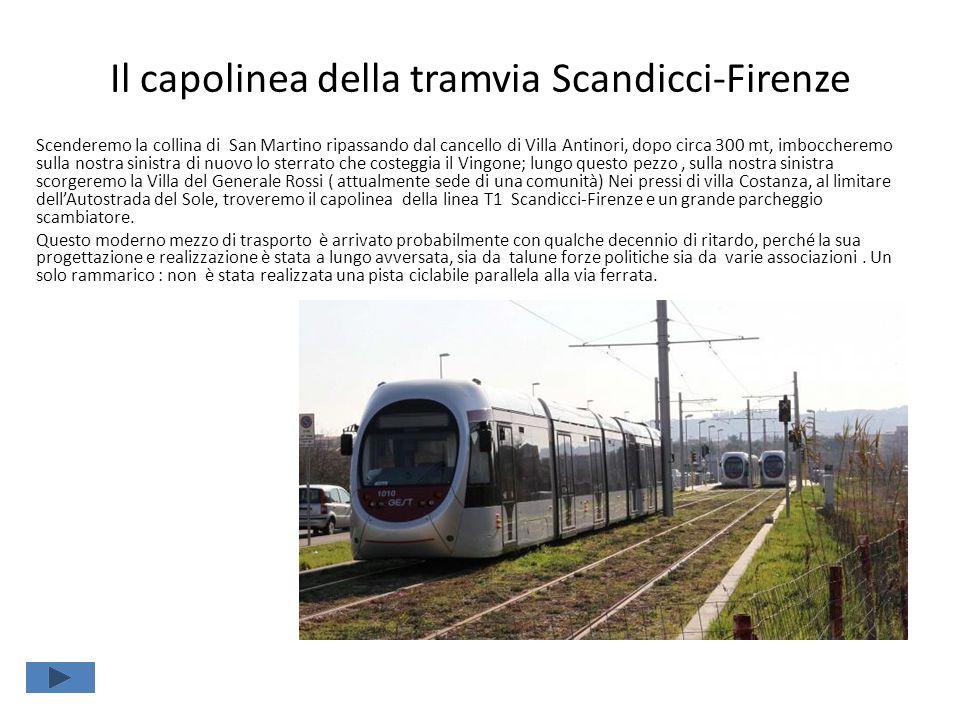 Il capolinea della tramvia Scandicci-Firenze Scenderemo la collina di San Martino ripassando dal cancello di Villa Antinori, dopo circa 300 mt, imbocc