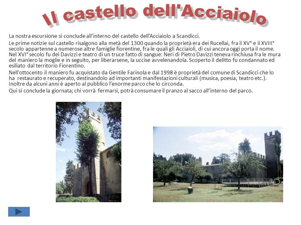 La nostra escursione si conclude all'interno del castello dell'Acciaiolo a Scandicci. Le prime notizie sul castello risalgono alla metà del 1300 quand