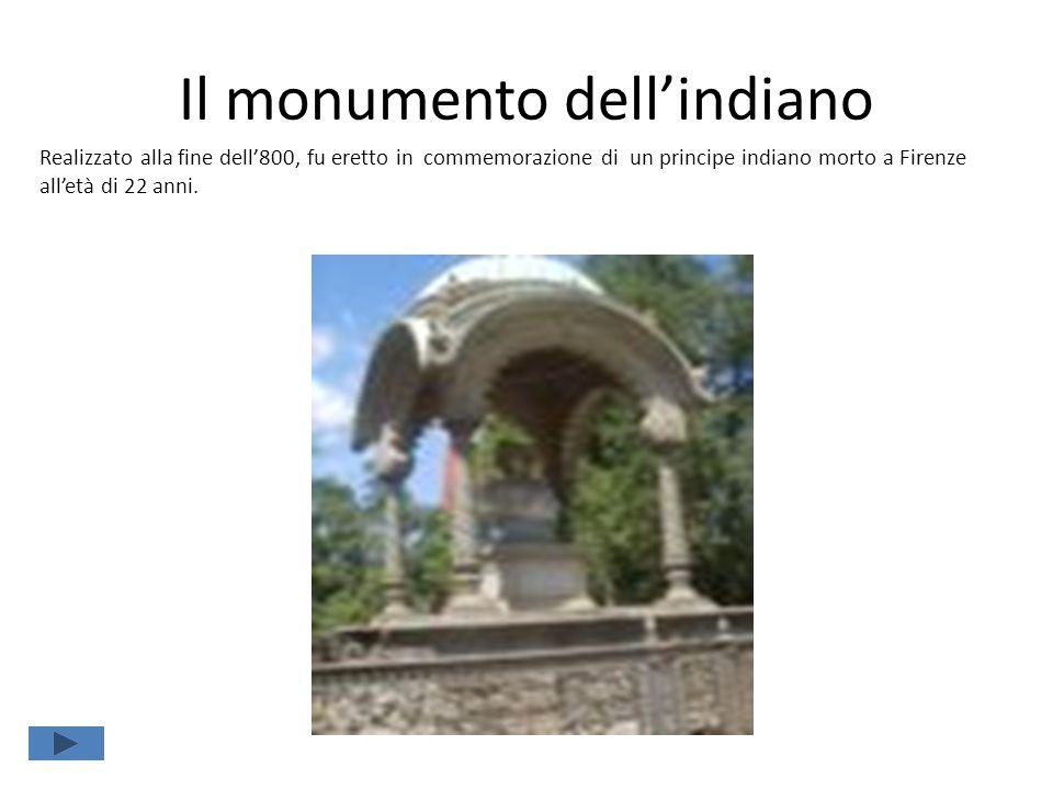 Il monumento dell'indiano Realizzato alla fine dell'800, fu eretto in commemorazione di un principe indiano morto a Firenze all'età di 22 anni.