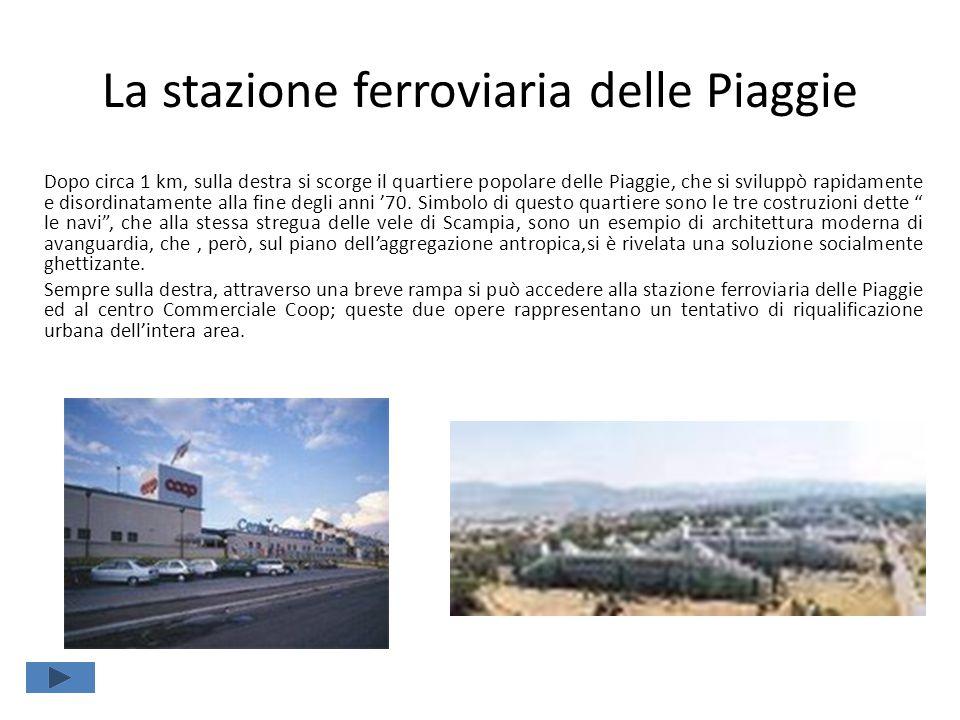 La stazione ferroviaria delle Piaggie Dopo circa 1 km, sulla destra si scorge il quartiere popolare delle Piaggie, che si sviluppò rapidamente e disor