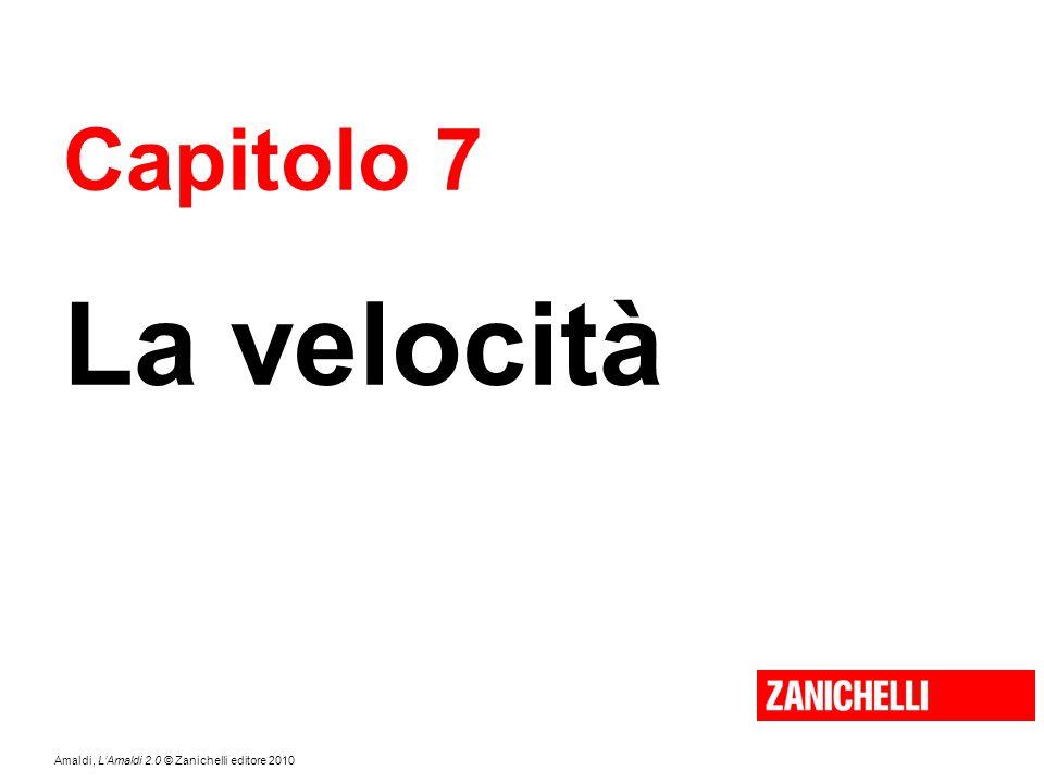 Amaldi, L'Amaldi 2.0 © Zanichelli editore 2010 Capitolo 7 La velocità