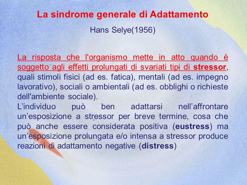 La sindrome generale di Adattamento Hans Selye(1956) La risposta che l organismo mette in atto quando è soggetto agli effetti prolungati di svariati tipi di stressor, quali stimoli fisici (ad es.