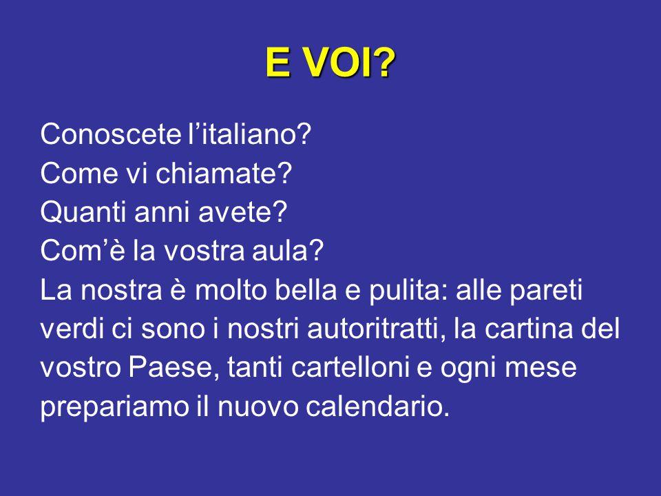 E VOI.Conoscete l'italiano. Come vi chiamate. Quanti anni avete.