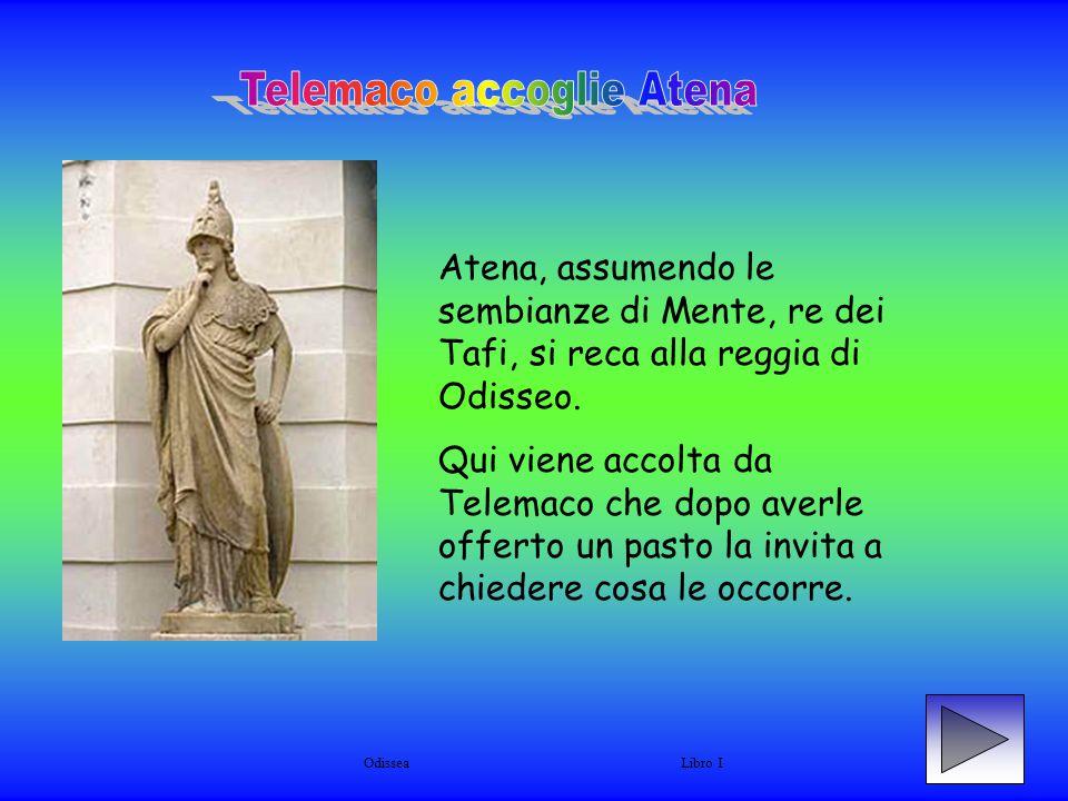 Atena, assumendo le sembianze di Mente, re dei Tafi, si reca alla reggia di Odisseo. Qui viene accolta da Telemaco che dopo averle offerto un pasto la