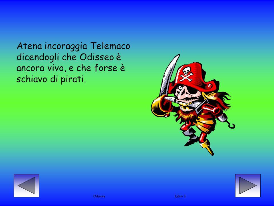Atena incoraggia Telemaco dicendogli che Odisseo è ancora vivo, e che forse è schiavo di pirati.