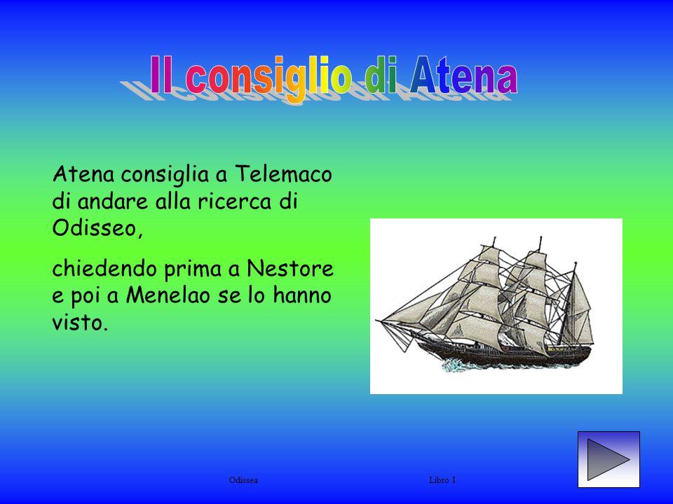 Atena consiglia a Telemaco di andare alla ricerca di Odisseo, chiedendo prima a Nestore e poi a Menelao se lo hanno visto.