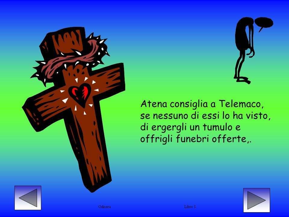 Infine Atena consiglia a Telemaco di dare un marito a sua madre.