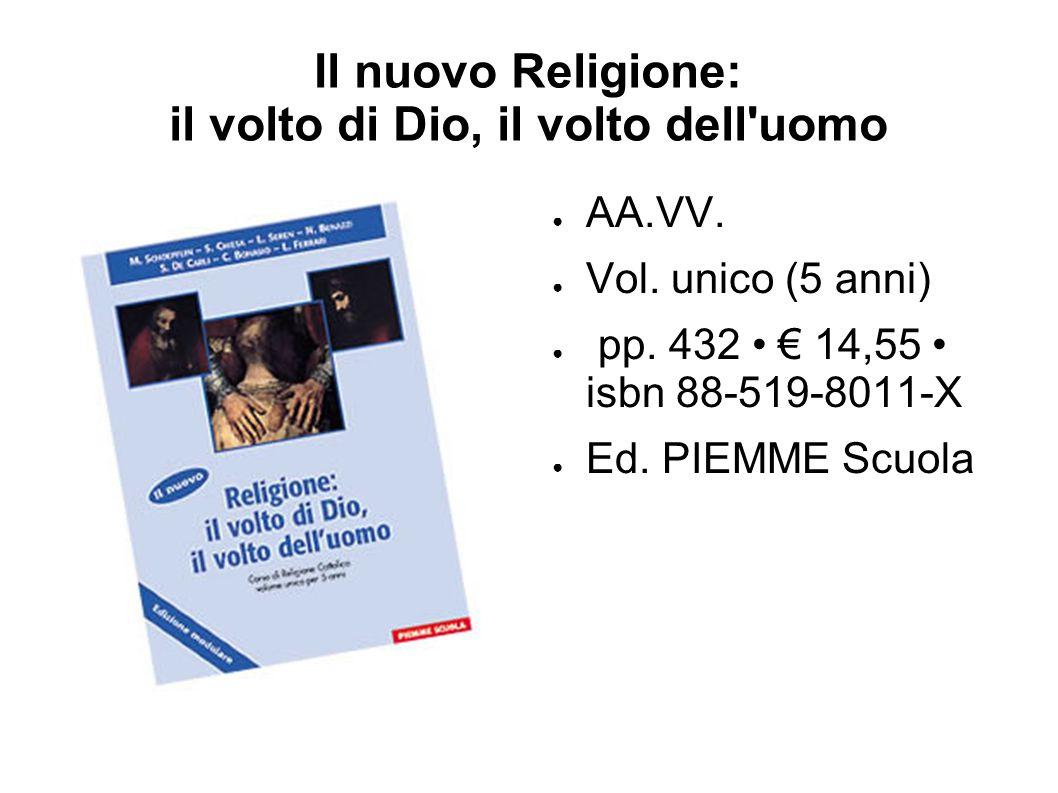 Il nuovo Religione: il volto di Dio, il volto dell'uomo ● AA.VV. ● Vol. unico (5 anni) ● pp. 432 € 14,55 isbn 88-519-8011-X ● Ed. PIEMME Scuola