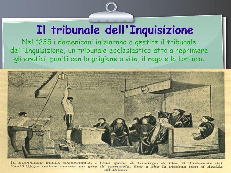 Ihr Logo Il tribunale dell Inquisizione Nel 1235 i domenicani iniziarono a gestire il tribunale dell Inquisizione, un tribunale ecclesiastico atto a reprimere gli eretici, puniti con la prigione a vita, il rogo e la tortura.