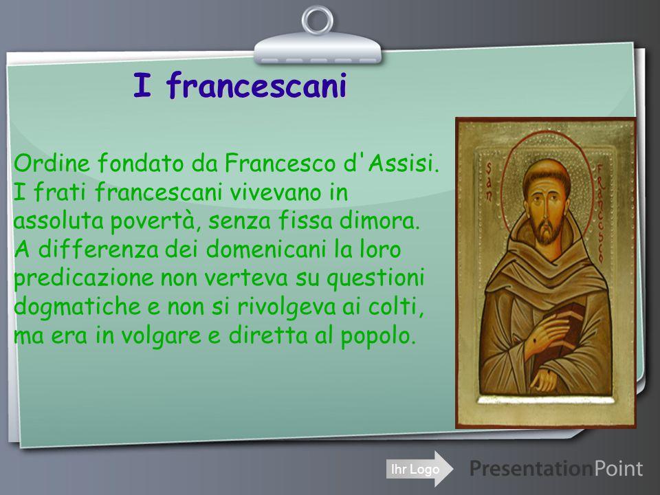 Ihr Logo I francescani Ordine fondato da Francesco d Assisi.