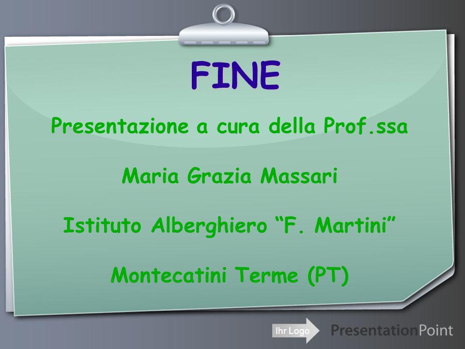 Ihr Logo FINE Presentazione a cura della Prof.ssa Maria Grazia Massari Istituto Alberghiero F.