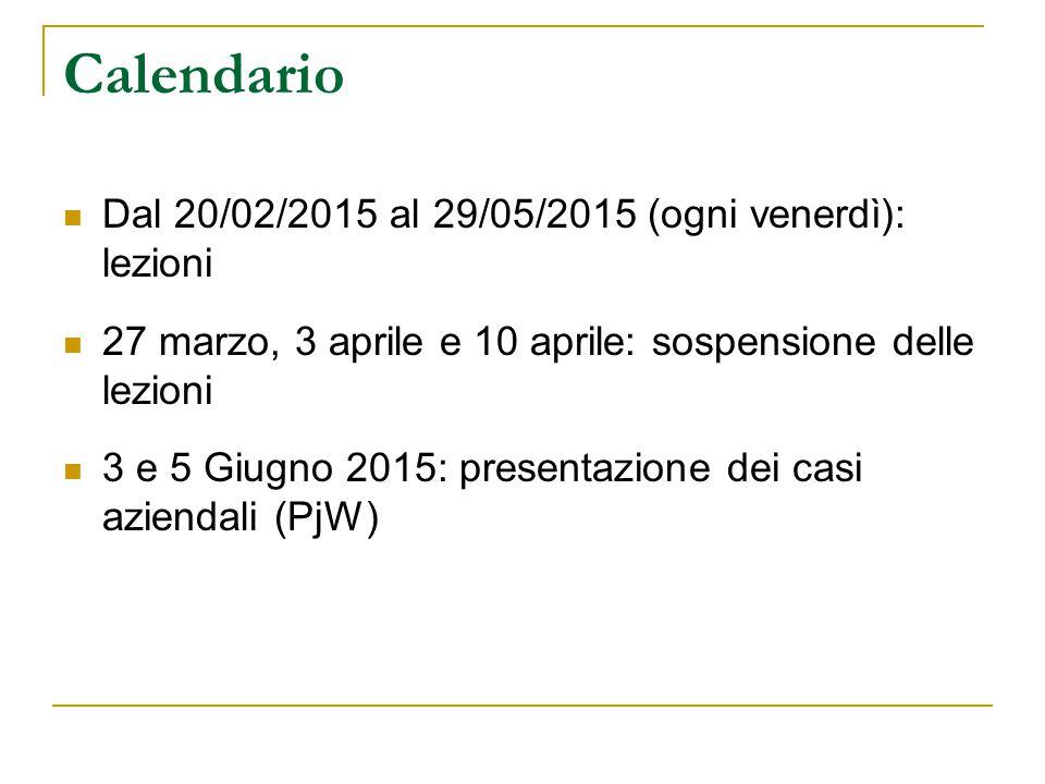 Calendario Dal 20/02/2015 al 29/05/2015 (ogni venerdì): lezioni 27 marzo, 3 aprile e 10 aprile: sospensione delle lezioni 3 e 5 Giugno 2015: presentazione dei casi aziendali (PjW)