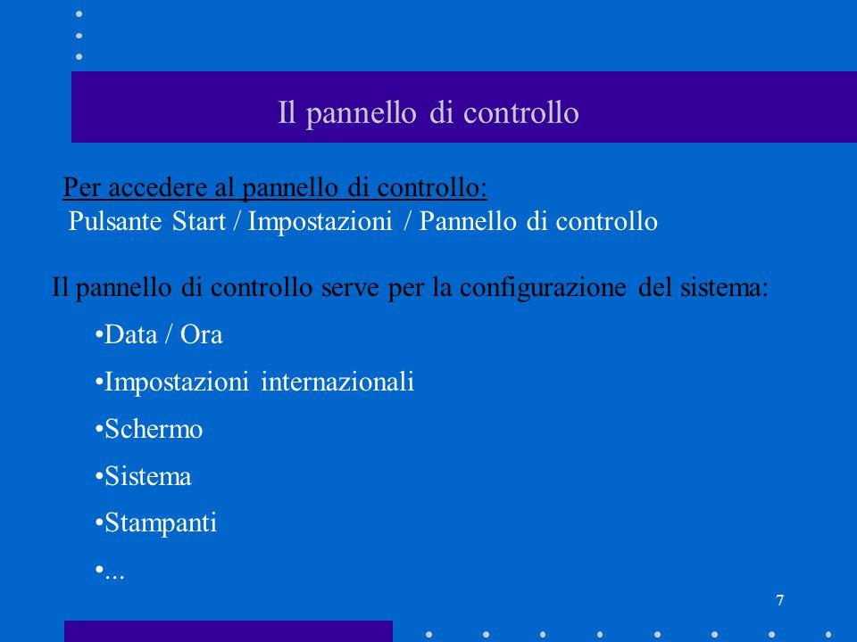 7 Il pannello di controllo Per accedere al pannello di controllo: Pulsante Start / Impostazioni / Pannello di controllo Il pannello di controllo serve per la configurazione del sistema: Data / Ora Impostazioni internazionali Schermo Sistema Stampanti...