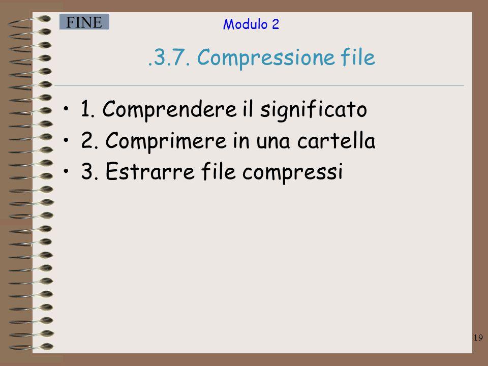 Modulo 2 FINE 19.3.7.Compressione file 1. Comprendere il significato 2.