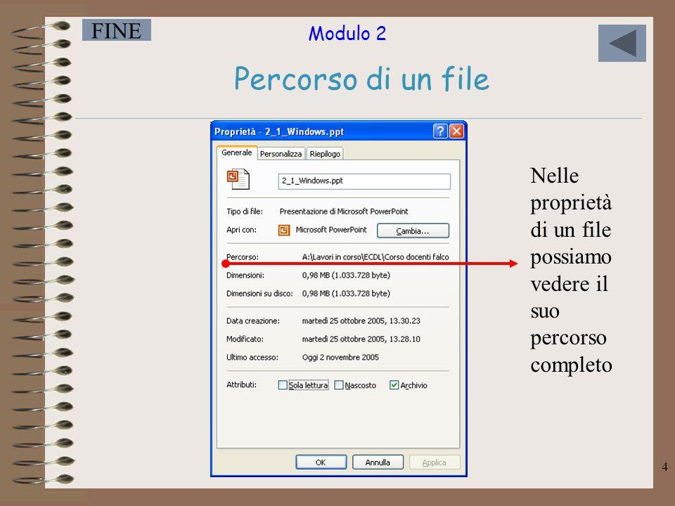 Modulo 2 FINE 4 Percorso di un file Nelle proprietà di un file possiamo vedere il suo percorso completo